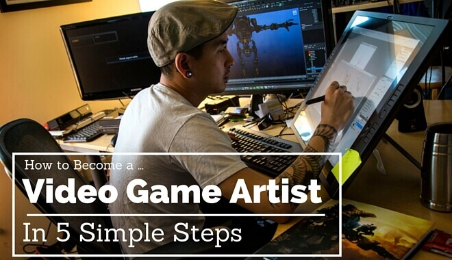5 Steps To Become A Video Game Artist The Guide