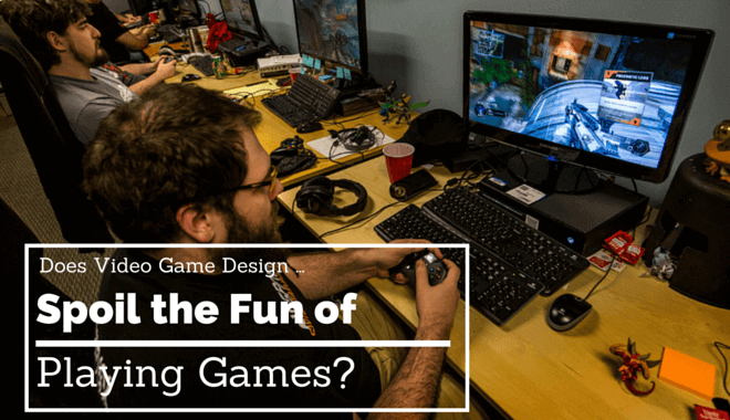 designing video games ruin gaming fun