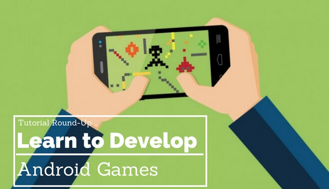 Tutorial Round-Up: Learn to Develop Android Games | 2019