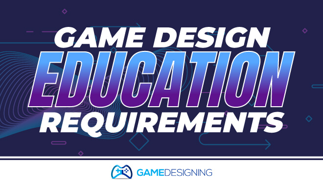 Game Design Education Requirements
