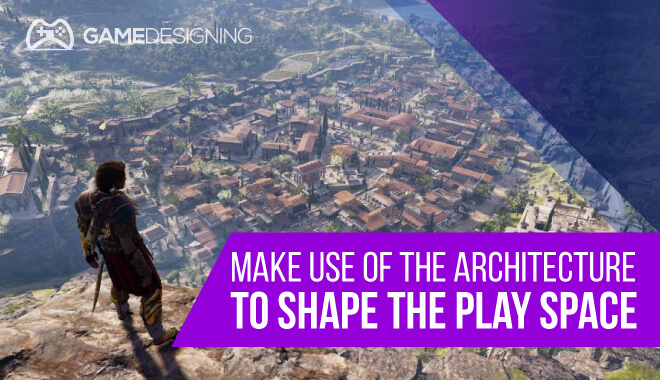 Video Game Level Design - Make use of the architecture to shape the play space
