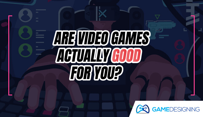 Are Video Games Actually Good For You