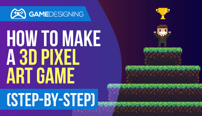 How To Make A 3d Pixel Art Game Step By Step